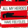 All My Heroes Have FBI Files